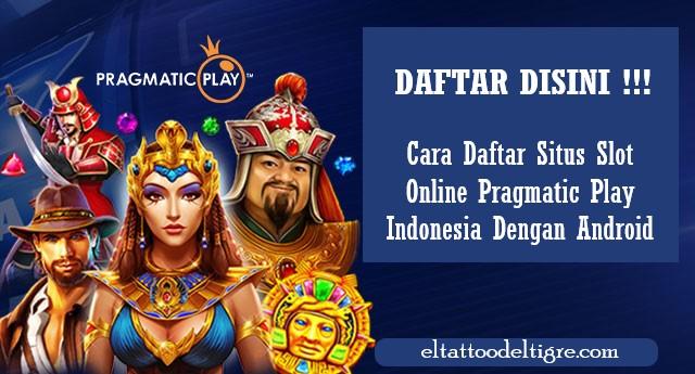 Cara Daftar Situs Slot Online Pragmatic Play Indonesia Dengan Android