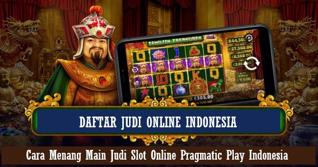 Cara Menang Main Judi Slot Online Pragmatic Play Indonesia