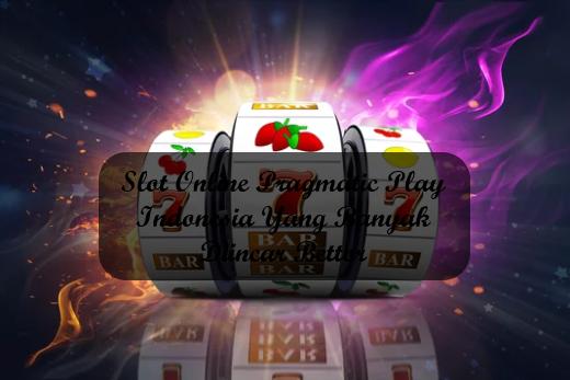 Slot Online Pragmatic Play Indonesia Yang Banyak Diincar Bettor