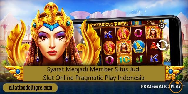 Syarat Menjadi Member Situs Judi Slot Online Pragmatic Play Indonesia
