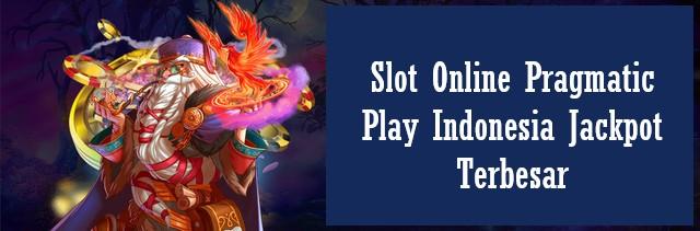 Slot Online Pragmatic Play Indonesia Jackpot Terbesar